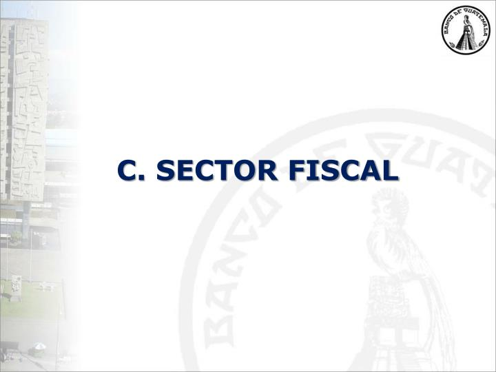 C. SECTOR FISCAL