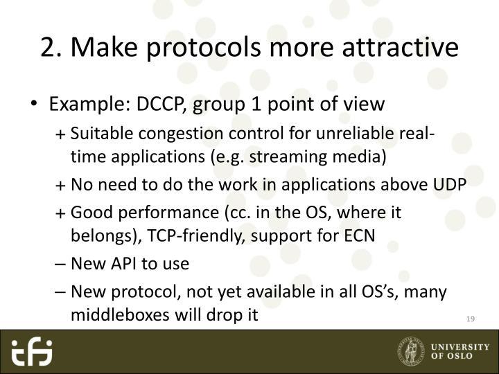 2. Make protocols more attractive