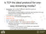 is tcp the ideal protocol for one way streaming media