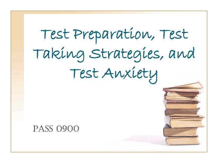 Test preparation test taking strategies and test anxiety