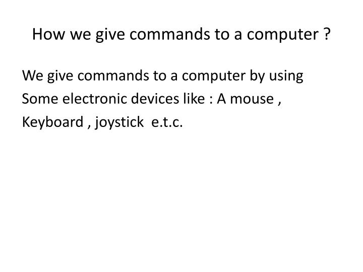 How we give commands to a computer ?