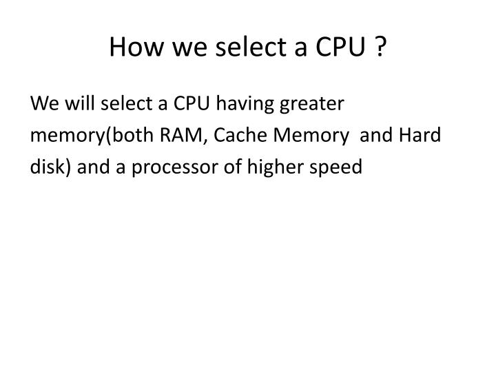 How we select a CPU ?