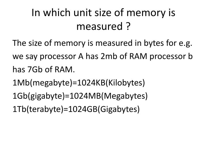 In which unit size of memory is measured ?