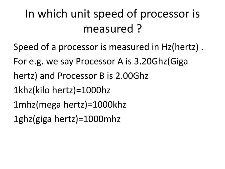 In which unit speed of processor is measured ?