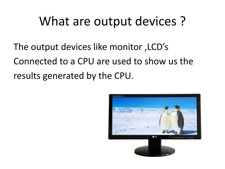 What are output devices ?