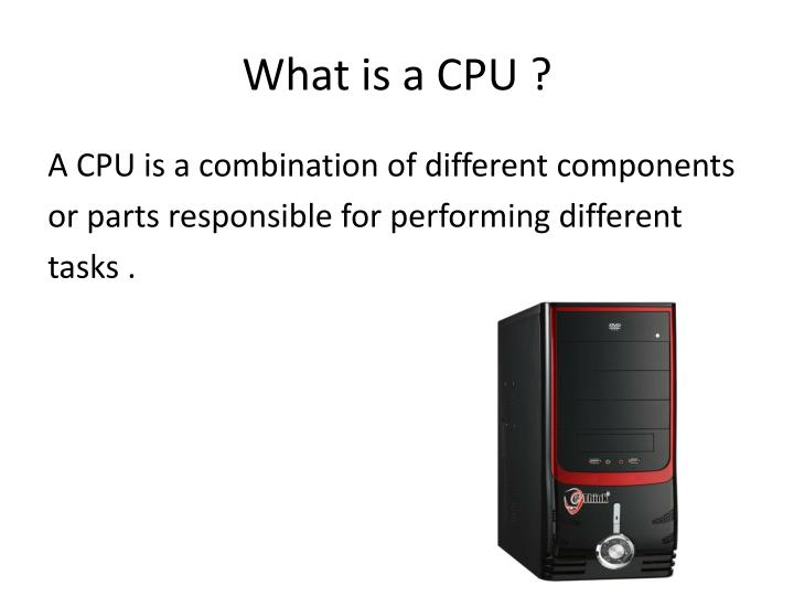 What is a CPU ?