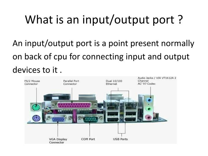 What is an input/output port ?