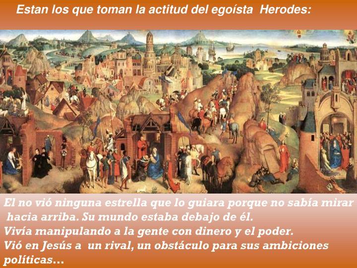 Estan los que toman la actitud del egoísta  Herodes: