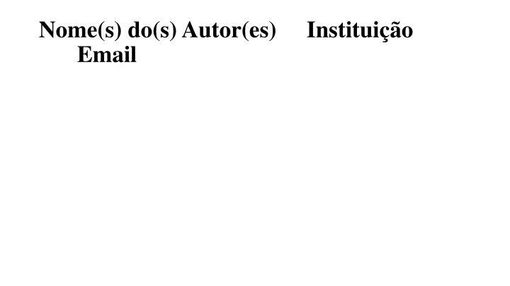 Nome(s) do(s) Autor(es)Instituição Email