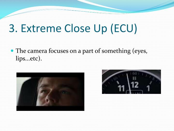 3. Extreme Close Up (ECU)
