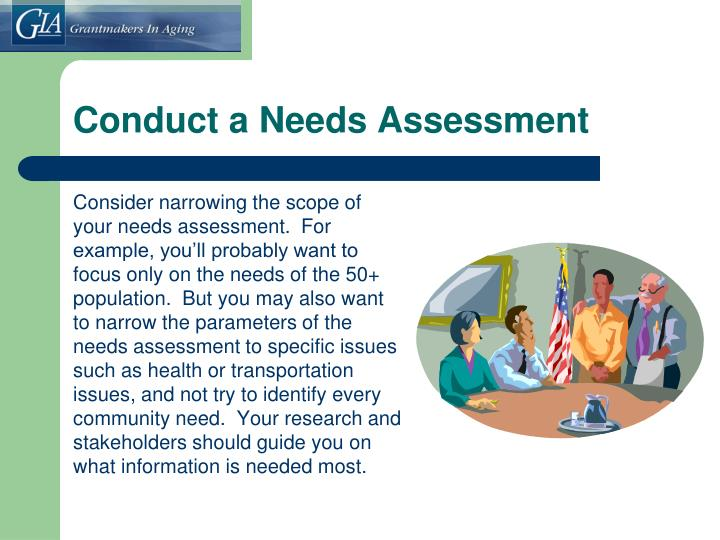 Consider narrowing the scope of your needs assessment.  For example, you'll probably want to focus only on the needs of the 50+ population.  But you may also want to narrow the parameters of the needs assessment to specific issues such as health or transportation issues, and not try to identify every community need.  Your research and stakeholders should guide you on what information is needed most.
