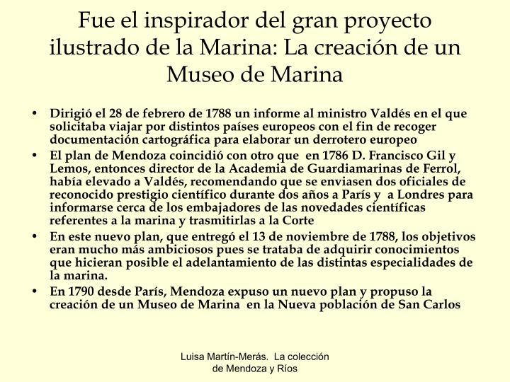 Fue el inspirador del gran proyecto ilustrado de la Marina: La creación de un Museo de Marina