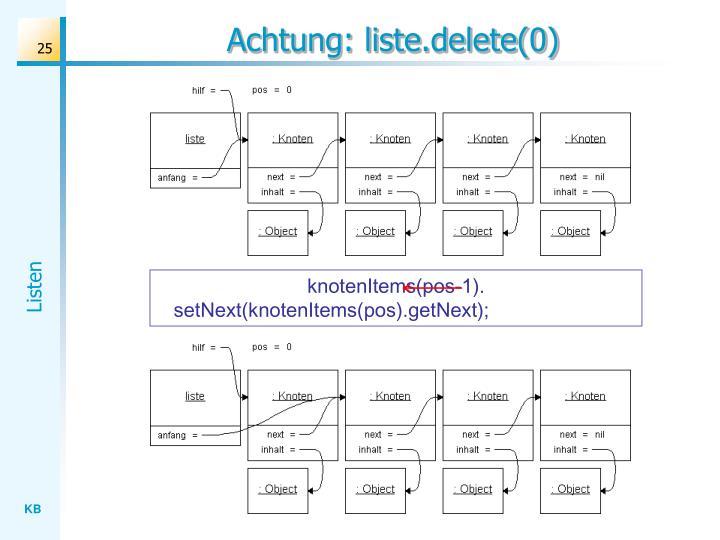 Achtung: liste.delete(0)