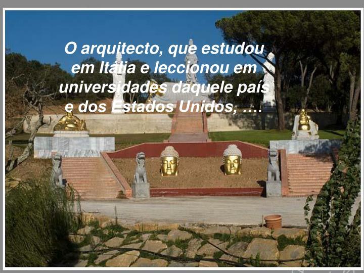 O arquitecto, que estudou em Itália e leccionou em universidades daquele país e dos Estados Unidos, ….