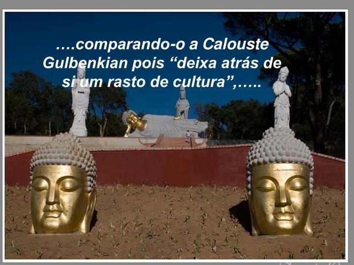 "….comparando-o a Calouste Gulbenkian pois ""deixa atrás de si um rasto de cultura"",….."