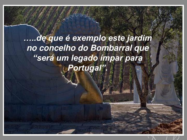 """…..de que é exemplo este jardim no concelho do Bombarral que """"será um legado ímpar para Portugal""""."""