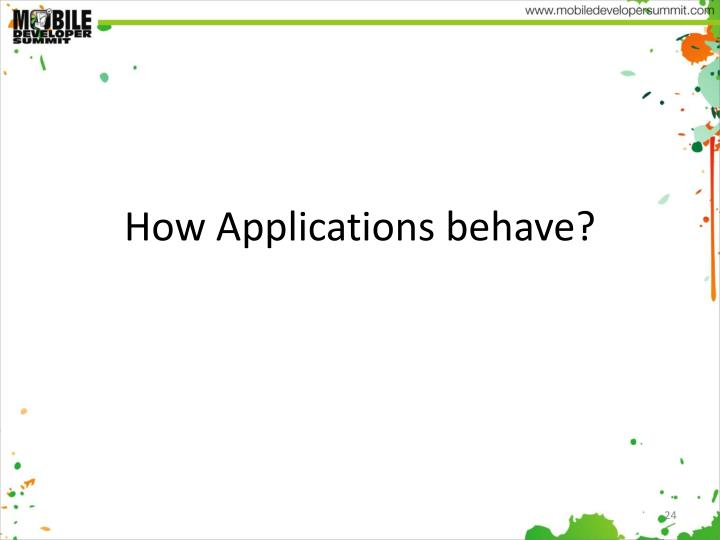 How Applications behave?