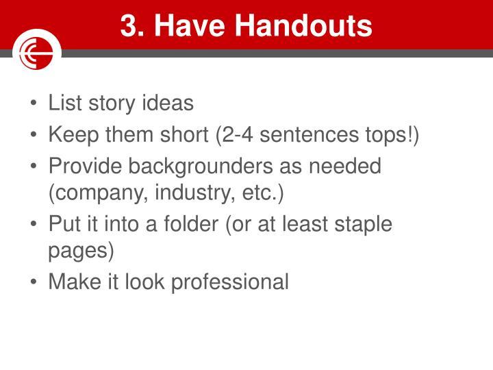 3. Have Handouts