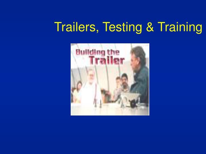 Trailers, Testing & Training