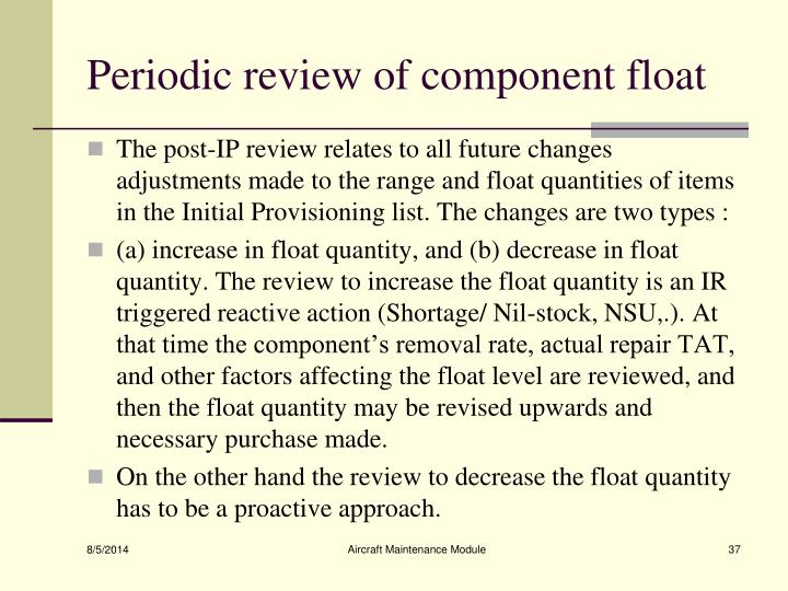 Periodic review of component float