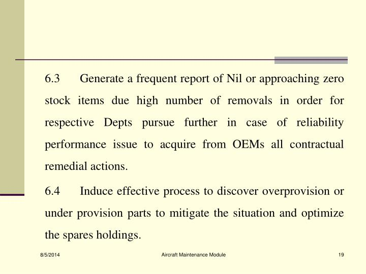 6.3	 Generate a frequent report of Nil or approaching zero stock items due high number of removals in order for respective