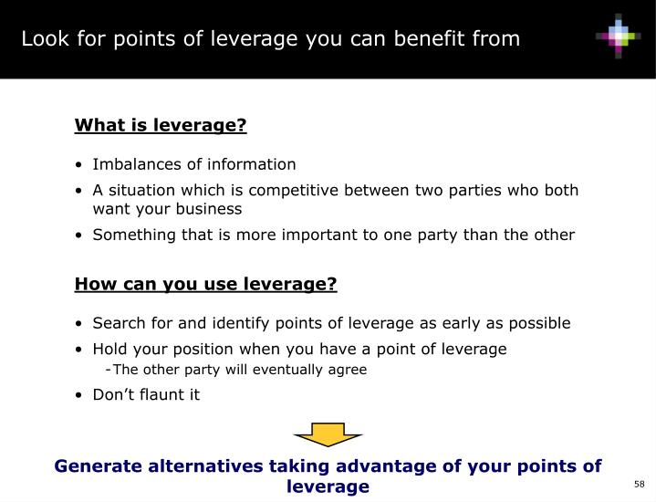 Look for points of leverage you can benefit from