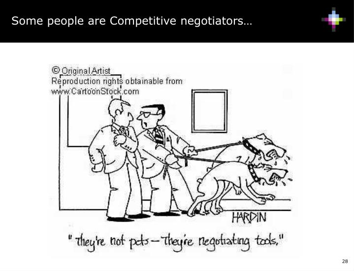 Some people are Competitive negotiators…