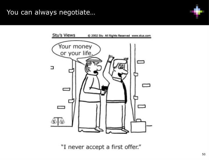 You can always negotiate…