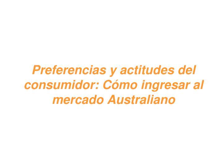 Preferencias y actitudes del consumidor: Cómo ingresar al mercado Australiano