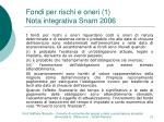 fondi per rischi e oneri 1 nota integrativa snam 2006