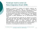 fondi per rischi e oneri 2 nota integrativa snam 2006