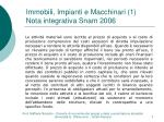 immobili impianti e macchinari 1 nota integrativa snam 2006