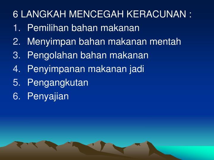 6 LANGKAH MENCEGAH KERACUNAN :