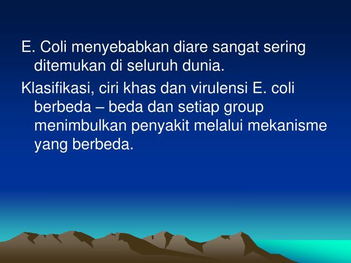 E. Coli menyebabkan diare sangat sering ditemukan di seluruh dunia.