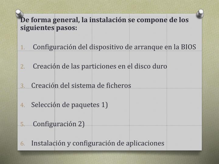De forma general, la instalación se compone de los siguientes pasos: