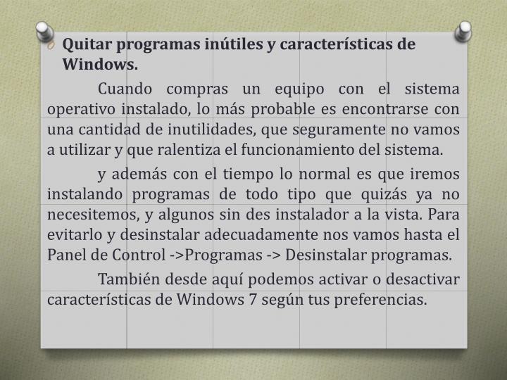 Quitar programas inútiles y características de Windows.