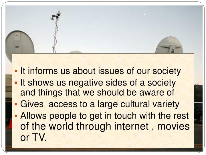 It informs us about issues of our society