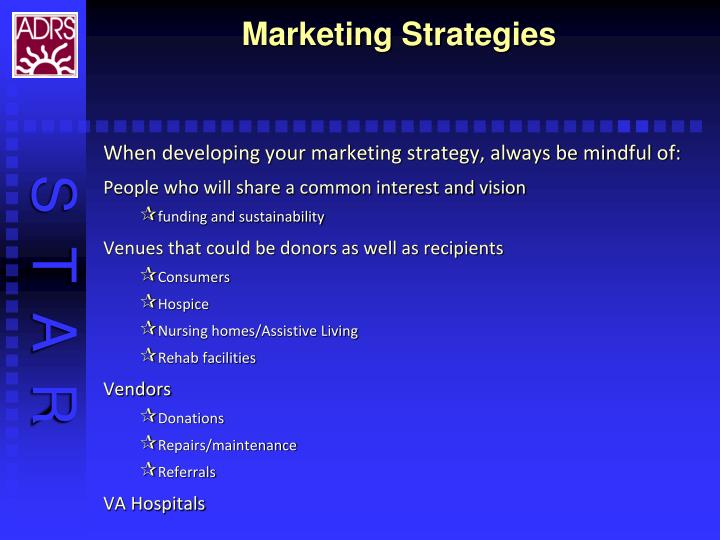 When developing your marketing strategy, always be mindful of: