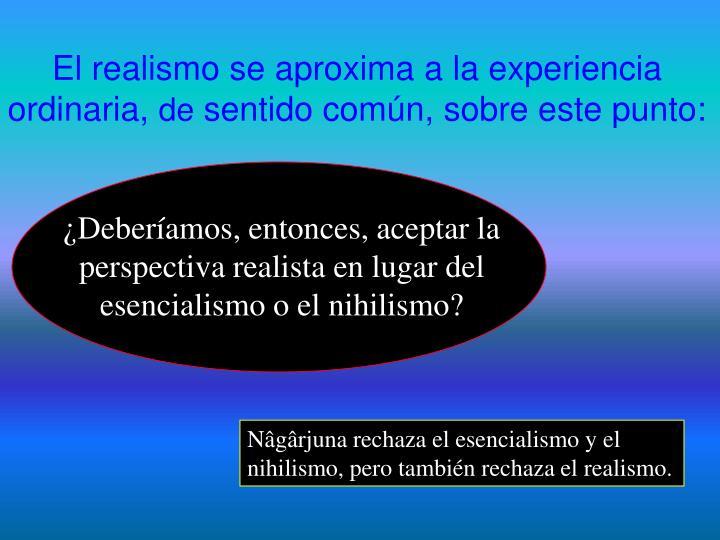 El realismo se aproxima a la experiencia ordinaria,