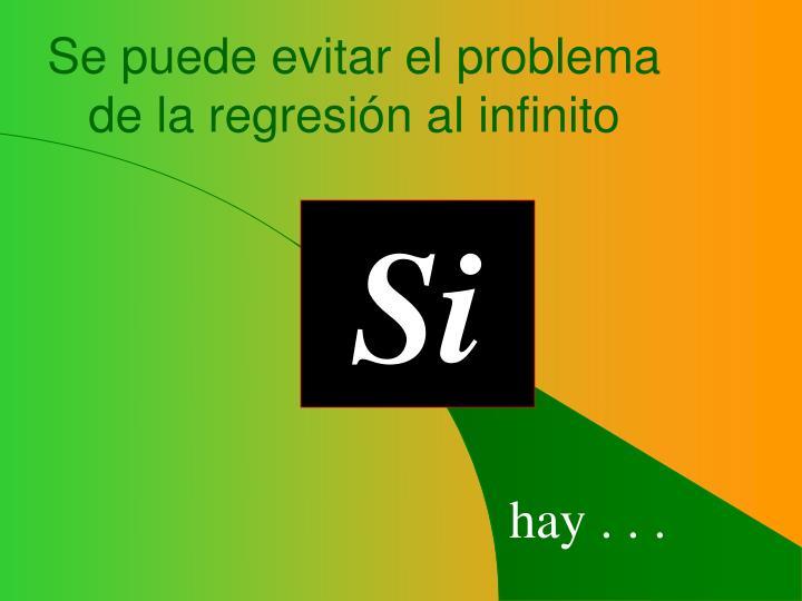 Se puede evitar el problema de la regresión al infinito