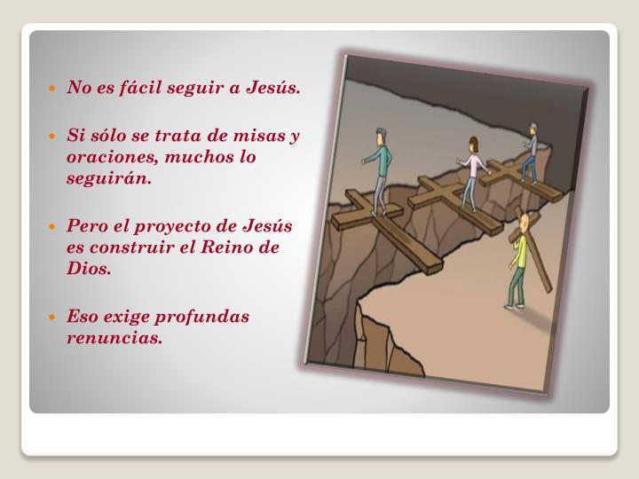 No es fácil seguir a Jesús.