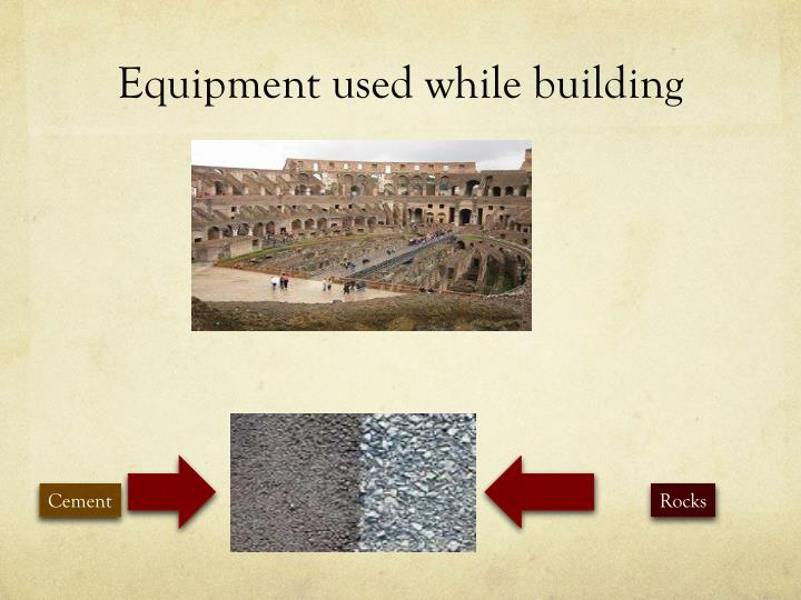 Equipment used while building
