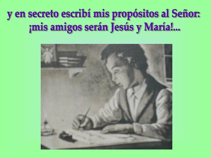 y en secreto escribí mis propósitos al Señor: