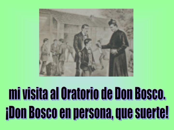 mi visita al Oratorio de Don Bosco.