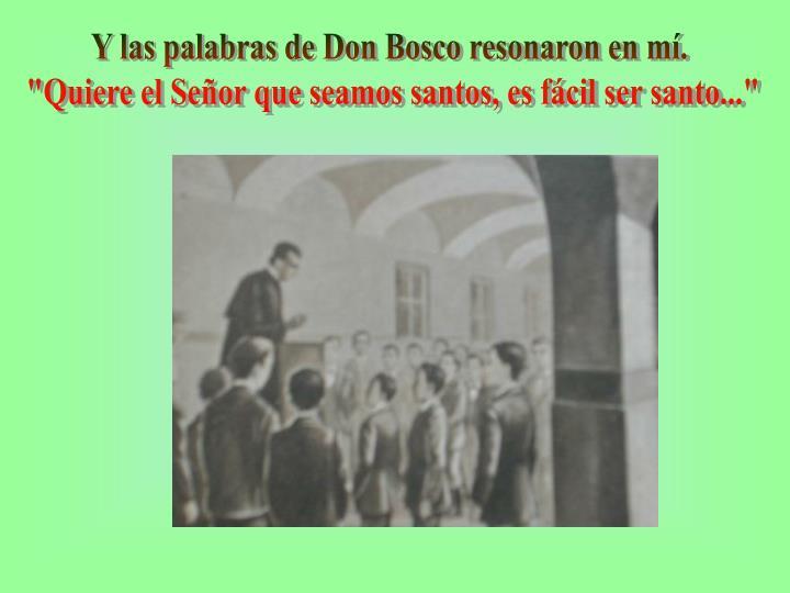 Y las palabras de Don Bosco resonaron en mí.