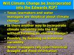will climate change be incorporated into the edwards rip1