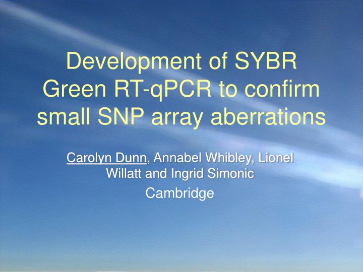 Development of sybr green rt qpcr to confirm small snp array aberrations