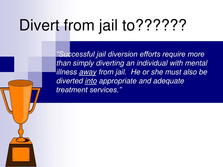 Divert from jail to??????