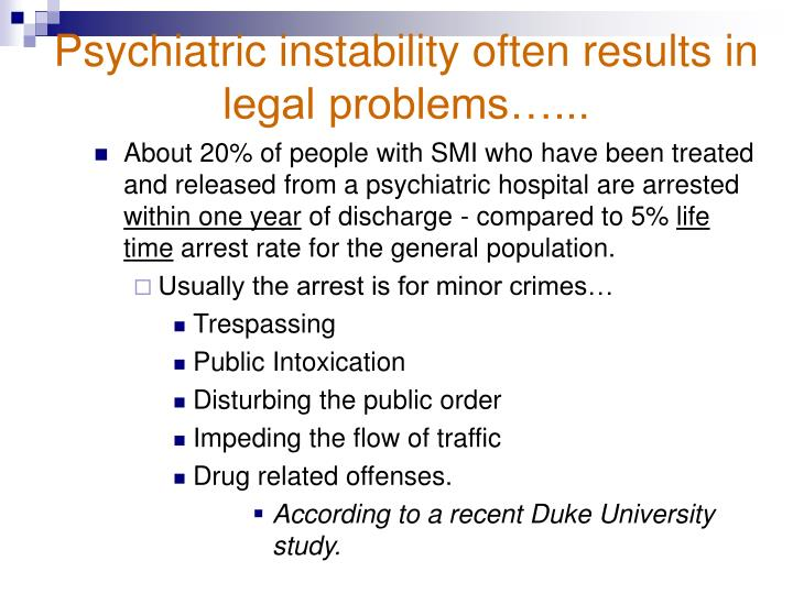 Psychiatric instability often results in legal problems…...