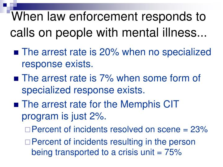 When law enforcement responds to calls on people with mental illness...